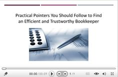 Practical Pointers You Should Follow to Find an Efficient and Trustworthy Bookkeeper: http://www.slideboom.com/presentations/1478500/Practical-Pointers-You-Should-Follow-to-Find-an-Efficient-and-Trustworthy-Bookkeeper