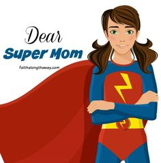 Dear Super Mom: Do you find yourself trying to please others with your perfection?  You weren't created to do it all, so let the Super Mom Syndrome go! http://faithalongtheway.com