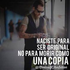 Naciste para ser original no para morir como una copia. Frases de Mentor of the Billions. #original #inspiración