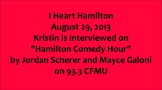 "Interview on ""Hamilton Comedy Hour"" with Jordan Scherer and Mayce Galoni on 93.3 CFMU. August 29, 2013."
