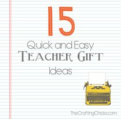 15 quick and easy Teacher Gift ideas!  Teacher Appreciation