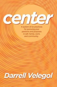 CENTER: A system of six practices for taking charge of your passions and purposes in self, family, work, and community. by Darrell Velegol, http://www.amazon.com/dp/B00EVBSNJE/ref=cm_sw_r_pi_dp_1X-xsb0ZE0W15
