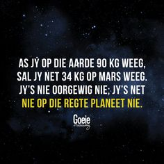 Jy is nie oorgewig nie, jy's net nie op die regte planeet nie Laugh At Yourself, Good Humor, Set You Free, Afrikaans, Fun Funny, Funny Stuff, Laughter, Words, Lisa