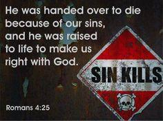 El pecado mata....y generalmente mata o estrangula a los demas....matandonos un poco a nos. MismosRomans 4:25