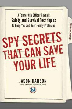 Spy Secrets That Can Save Your Life: A Former CIA Officer Reveals Safety and Survival Techniques to Keep You and ...