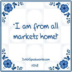 Dutch expressions in English: van alle markten thuis