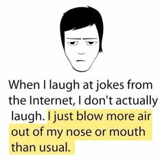 Funny pictures about When I laugh at jokes from the Internet. Oh, and cool pics about When I laugh at jokes from the Internet. Also, When I laugh at jokes from the Internet. Funny Cute, Haha Funny, Funny Stuff, Funny Things, Funny Shit, Funny Jokes, Super Funny, That's Hilarious, Geek Things