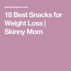 18 Best Snacks for Weight Loss | Skinny Mom