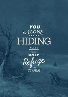You alone are my hiding place. You alone are my only refuge in the storm...More at http://quote-cp.tumblr.com