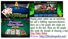 Please check if the website credentials and owner of the website before playing online game for real money. Some professional players like Daniel Negreanu, Doyle Brunson, and Phil Gordon endorses a different poker sites. http://99onlinepoker.net/