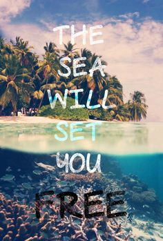 The Sea will set you Free!