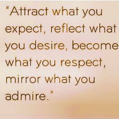 Wisdom quote: attract what you expect, reflect what you desire, become what you respect, mirror what you admire Great Quotes, Quotes To Live By, Me Quotes, Motivational Quotes, Inspirational Quotes, Good Guy Quotes, Admire Quotes, Truth Quotes, Famous Quotes