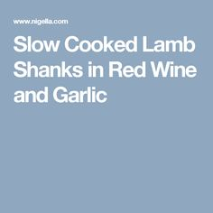 Slow Cooked Lamb Shanks in Red Wine and Garlic