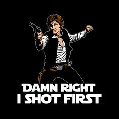 Star Wars Han Solo Damn Right I Shot First Funny Classic Sci-Fi Movie T Shirt