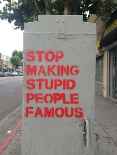 Stop making people famous period. Everybody is EQUAL! Why do we allow ourselves to gawk and concern ourselves over people we don't know, and especially people with no morals!? Kinda ranting. Sorry, kinda.