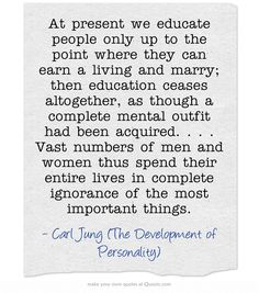 Carl Jung. Best quote ever - life long self education!