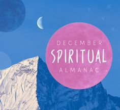 Consider our new spiritual almanac series your own personal guide to the divine.