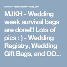 MJKH - Wedding week survival bags are done!!! Lots of pics : ) - Wedding Registry, Wedding Gift Bags, and OOT bags - Best Destination Wedding (64500)