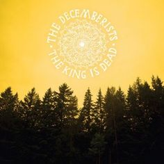 The Decemberists - The King is Dead    One of their best yet.