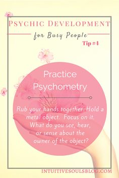 Psychometry is a fun way to develop your psychic ability, especially clairsentience.