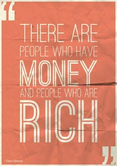 There are people who have money and people who are rich.