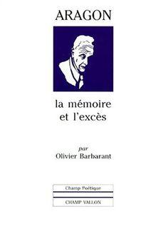 Aragon. la mémoire et l'exces de Olivier Barbarant http://www.amazon.fr/dp/2876732262/ref=cm_sw_r_pi_dp_qP96wb0NJ3MQ9