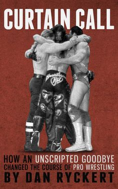 Curtain Call: How An Unscripted Goodbye Changed The Course Of Pro Wrestling by Dan Ryckert Wwe Books, College Wrestling, Scott Hall, Kevin Nash, Best Kindle, Shawn Michaels, The Rival, Curtain Call, Professional Wrestling