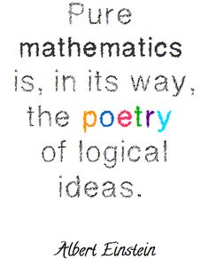 """""""Pure mathematics, is in its way, the poetry of logical ideas."""" --Albert Einstein #quote #STEM #inspirations"""