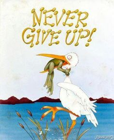 Never give up frog picture with a little frog struggling not to be eaten by stork. Funny never give up picture with frog and stork cartoon of don't ever give up. Motivational Quotes, Funny Quotes, Life Quotes, Inspirational Quotes, Quotes Pics, Motivational Pictures, Quotes Images, Daily Quotes, Picture Quotes