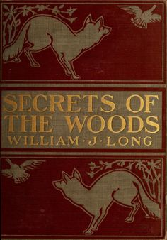 'Secrets of the woods' by William J. Long. Published 1901 by Ginn & company in Boston, and London