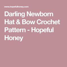 Darling Newborn Hat & Bow Crochet Pattern - Hopeful Honey