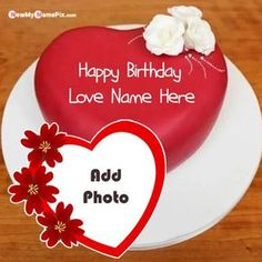 Make Photo Frame For Lover Name Wishes Happy Birthday Cake Birthday Cake Write Name, Heart Birthday Cake, Birthday Cake Writing, Birthday Cake For Him, Unique Birthday Cakes, Special Birthday Cakes, Birthday Cake With Photo, Cake Name, Happy Birthday Wishes Cake