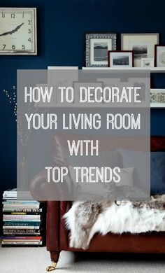 If you're about to redecorate your living room, or just want to update it, check out the top trends and how to use them in your home. Click through to find out more.