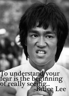 To understand your fear is the beginning of really seeing - Bruce Lee #brucelee #quote