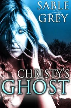 Christy's Ghost by Sable Grey, http://www.amazon.com/dp/B0060D4OEE/ref=cm_sw_r_pi_dp_8kwcsb0J4810V