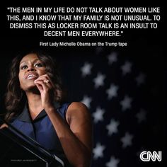 Michele Obama. The men in my life would never speak like this either. Then again, the men in my life are men of integrity who value women and view them as equals, not misogynistic white trash.