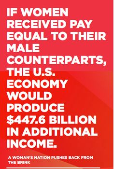 Truth be told...if women were paid equally the economy would produce $447.6 billion in additional income