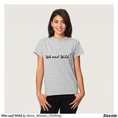 #Wet and #Wild Tee #Shirt