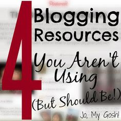 Jo, My Gosh!: 4 Free Blogging Resources You Aren't Using (But Should Be!)
