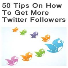 50 Tips On How To Get More #Twitter Followers.