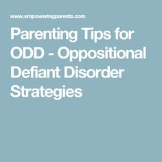 Parenting Tips for ODD - Oppositional Defiant Disorder Strategies