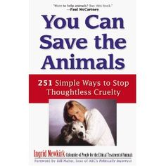 You Can Save the Animals: 251 Simple Ways to Stop Thoughtless Cruelty [Paperback]  Ingrid Newkirk (Author)