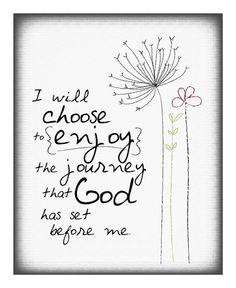 I will choose to enjoy the journey God has by EmilyBurgerDesigns, $20.00