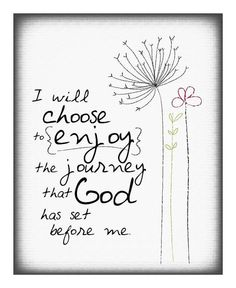 I will choose to enjoy the journey God has by EmilyBurgerDesigns, $20.00