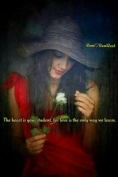 The heart is your student, for love is the only way we learn. Rumi Quotes, Men Quotes, Strong Quotes, Spiritual Quotes, Inspirational Quotes, Spiritual Thoughts, Hope Quotes, Worlds Best Quotes, Mystical Pictures