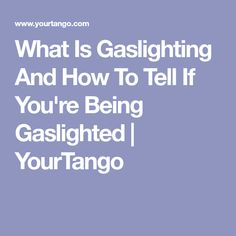 What Is Gaslighting And How To Tell If You're Being Gaslighted | YourTango