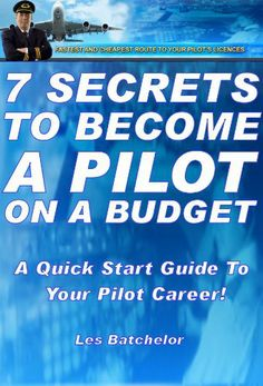 7 Secrets To Become A Pilot on A Budget (How To Become A Pilot, A Quick Start Guide To Pilot Training and Pilots Licenses on Your Way To Become An Airline Pilot) by Les Batchelor. $4.09. 17 pages. Author: Les Batchelor