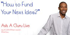 REGISTER NOW: Ask A Guru: ?How to Fund Your Next Idea??