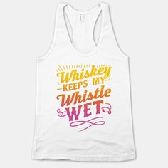Whiskey+Keeps+My+Whistle+Wet