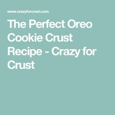 The Perfect Oreo Cookie Crust Recipe - Crazy for Crust